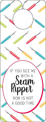 Knobie Talk If you see me with a seam ripper now is not a good time Door Hanger by Fat Quarter Gypsy