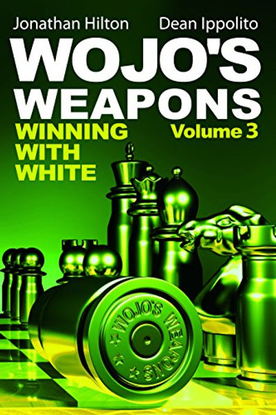 Wojo's Weapons Winning with White. Volume 3