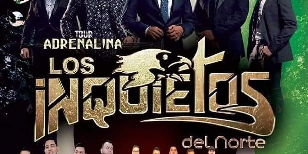TOUR ADRENALINA, LOS INQUIETOS DEL NORTE, PERDIDOS DE SINALOA, NOE MARTIN Y SU GRUPO TENTACION, LOS CAMINANTES ! OPA LOC