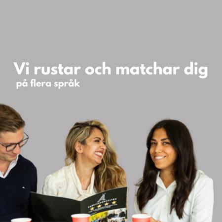 Vi rustar och matchar dig - på flera språk!