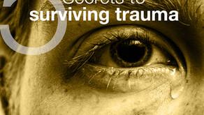 Five Secrets to Surviving Trauma