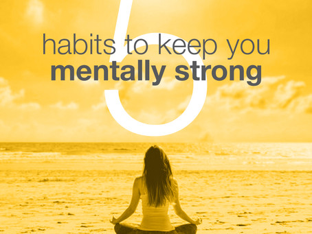Five Habits to Keep You Mentally Strong