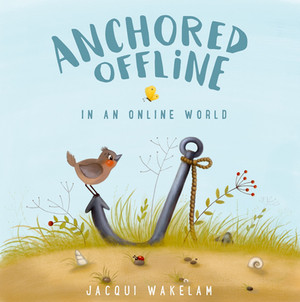 Anchored Offline In An Online World - my New Course