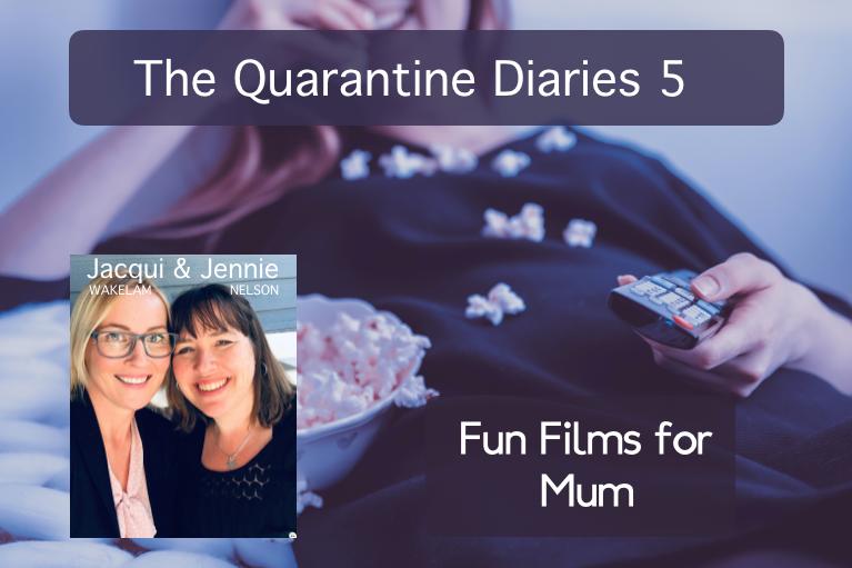 The Quarantine Diaries 5: Fun Films For Mum