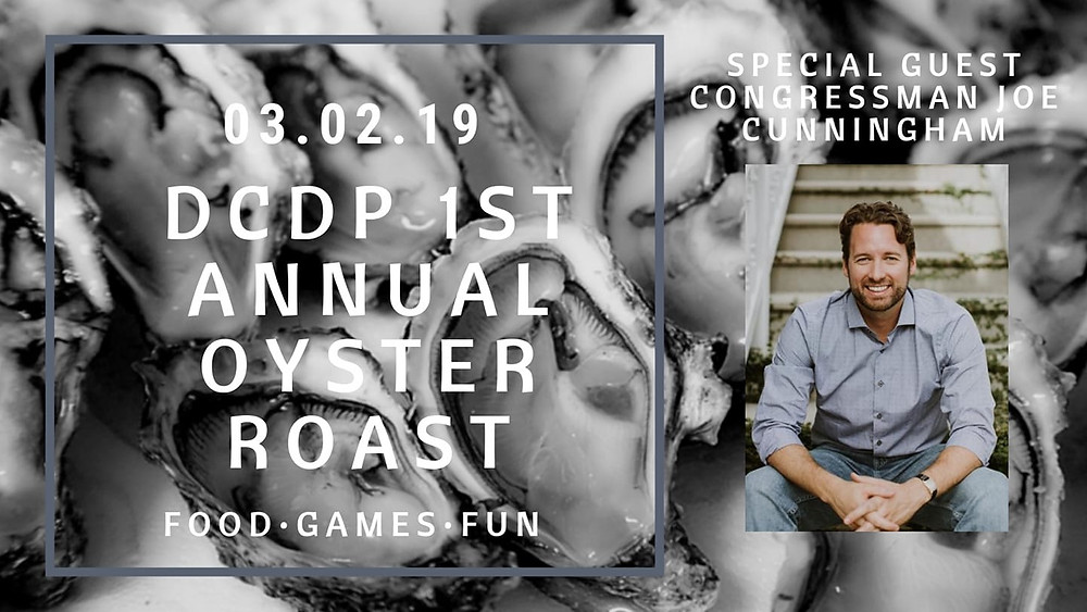 LEFT: Atop a bed of oysters are the words 03.02.19 and under that DCDP (DORCHESTER COUNTY DEMOCRATIC PARTY) 1ST ANNUAL OYSTER ROAST and under that FOOD | GAMES | FUN. On the right hand column is a picture of U.S. Congressman Joe Cunningham in an loosened button down shirt and jeans, sitting on a staircase. Above the photo are the words: SPECIAL GUEST CONGRESSMAN JOE CUNNINGHAM