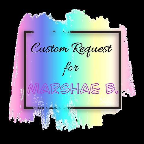 Custom Request for Marshae B