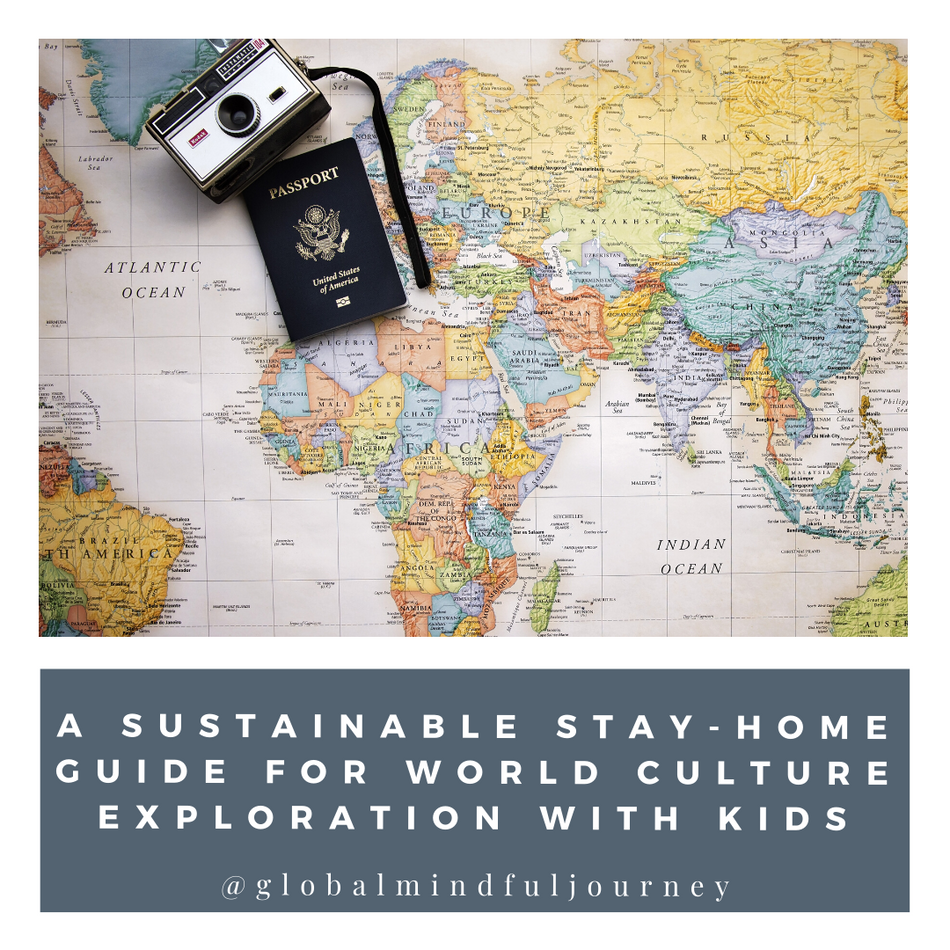 A Sustainable Stay-Home Guide for World Culture Exploration with Kids