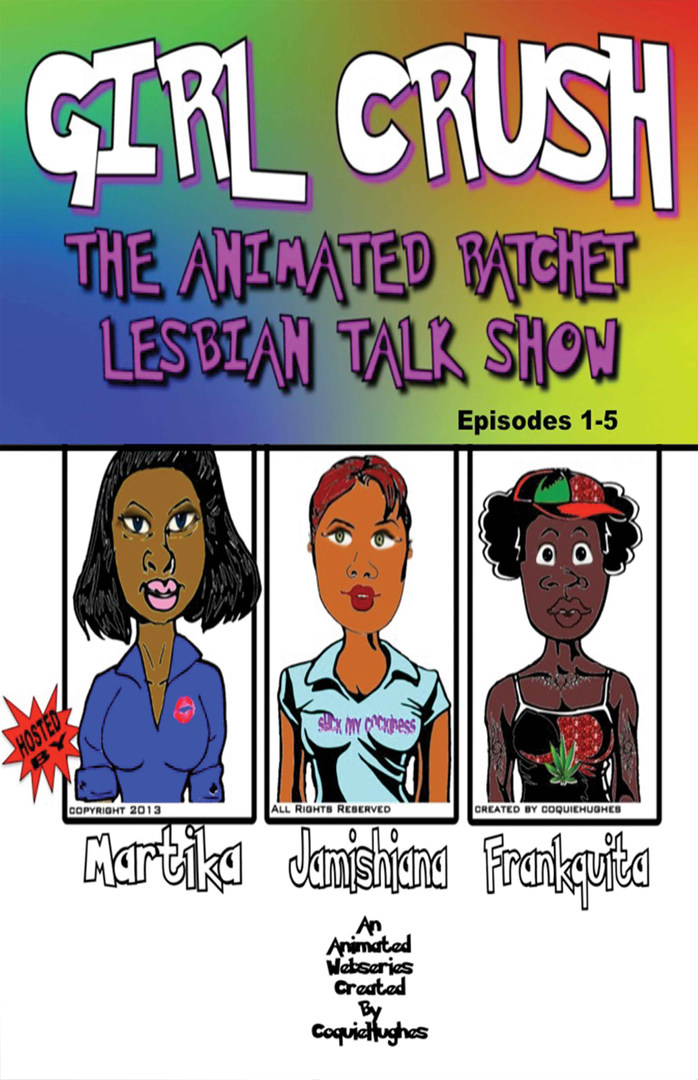 GIRL CRUSH THE ANIMATED RATCHET LESBIAN TALK SHOW