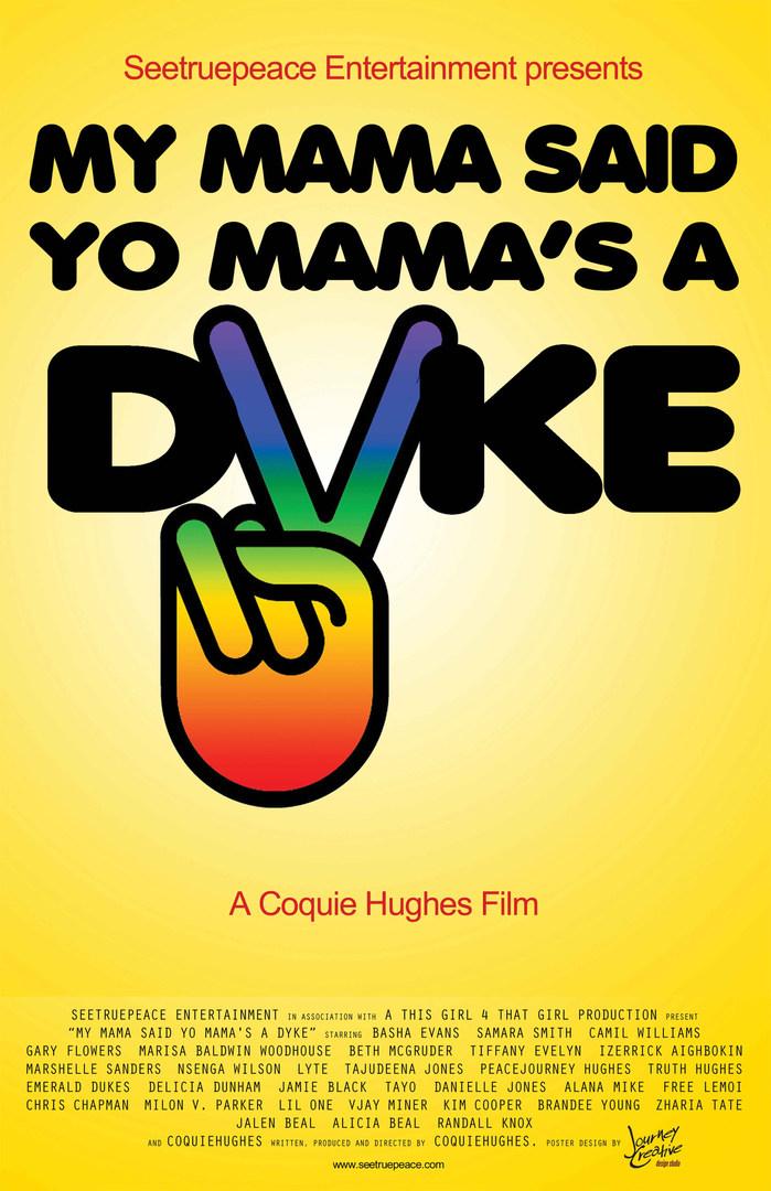 MY MAMA SAID YOU MAMA'S A DYKE