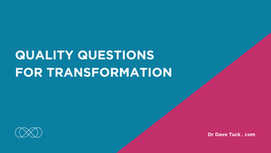 Quality Questions for Transformation