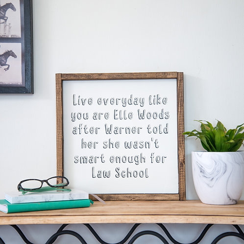 Live Everyday Like You Are Elle Woods