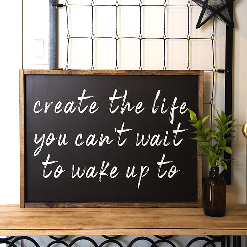 Create the life you can't wait to wake up to