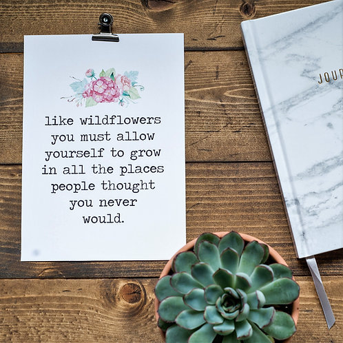 Like wildflowers you must allow yourself to grow