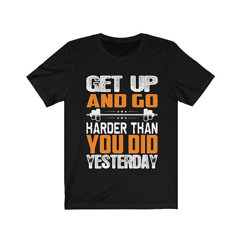 Get Up and Go Harder Than You Did Yesterday