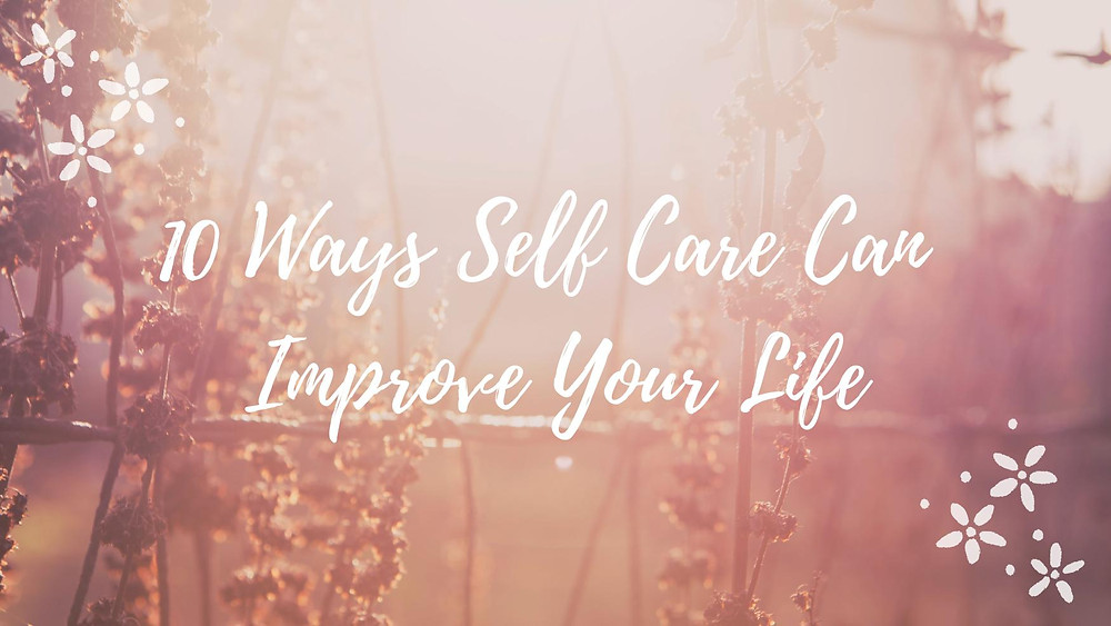 10 Ways Self Care Can Improve Your Life