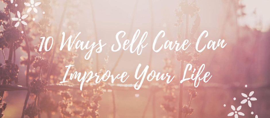 10 Ways Self-Care Can Improve Your Life