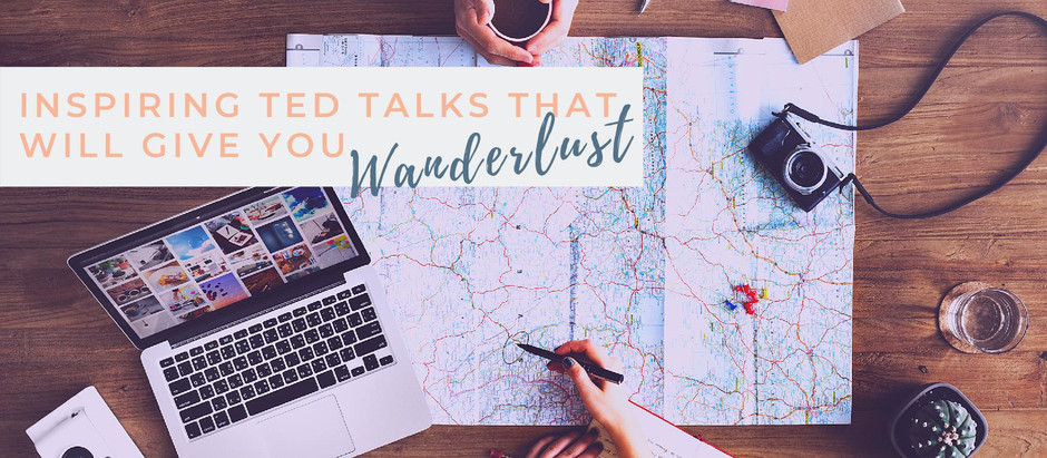 Inspiring TED Talks That Will Give You Wanderlust