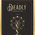 The cover of A Deadly Education by Naomi Novik.