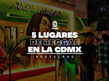 ¡Cinco lugares de reggae para visitar en la CDMX!