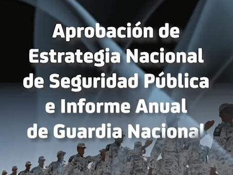 Aprobación de Estrategia Nacional de Seguridad Pública e Informe anual de Guardia Nacional