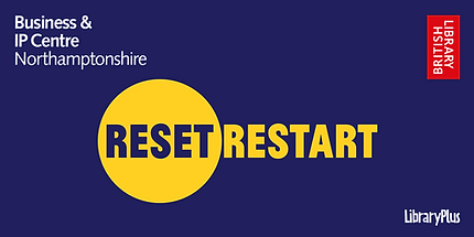 Reset. Restart business support programme by Business and IP Centre Northamptonshire, British Library and LibraryPlus.