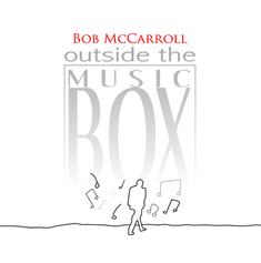 Bob McCarroll - Outside The Music Box.pn