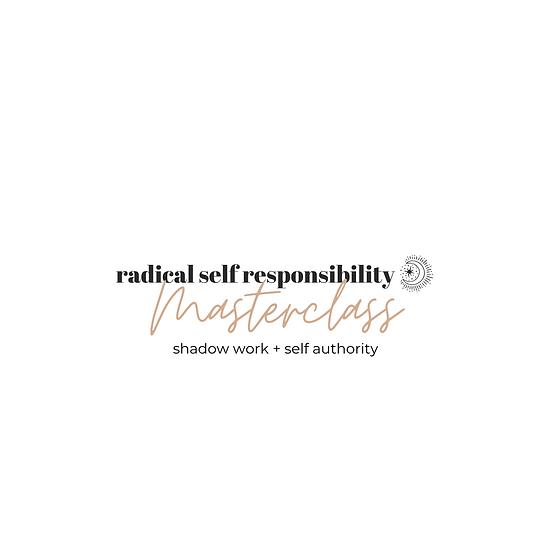 Radical Self Responsibility: Shadow work +Self Authority
