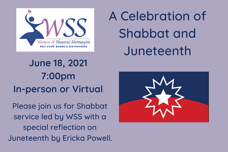 Women of Shaarai Shomayim are leading Friday evening service June 18. A celebration of Shabbat and Juneteenth with a special reflection by Erica Powell.