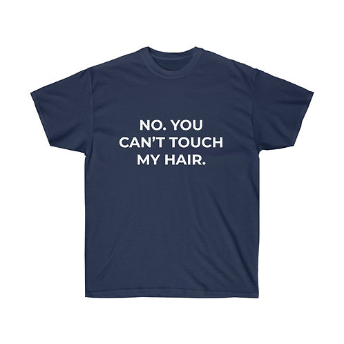 You can't touch my hair Unisex Ultra Cotton Tee