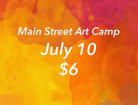 July 10 - Main Street Art Camp