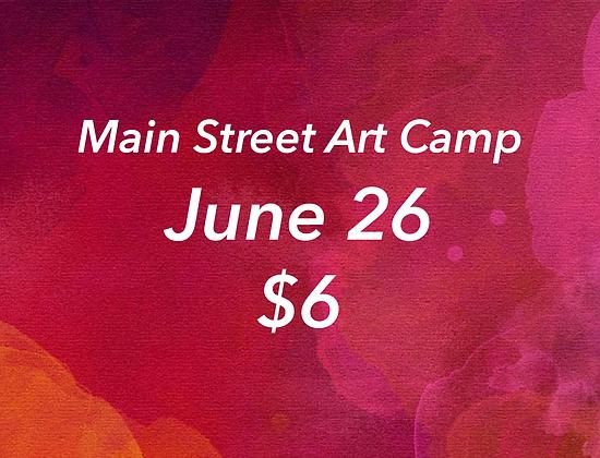 June 26 - Main Street Art Camp