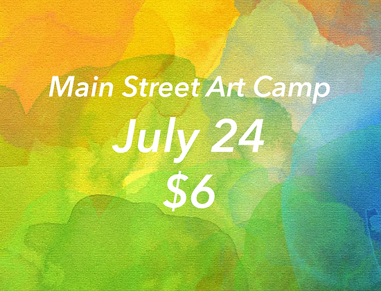 July 24 - Main Street Art Camp