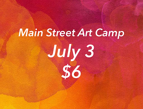 July 3 - Main Street Art Camp
