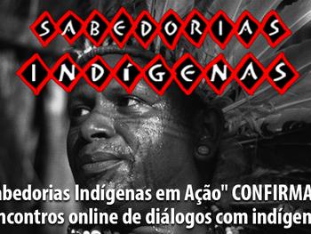 Sabedorias Indígenas em Ação: projeto promove diálogo entre indígenas de seis etnias distintas