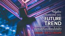 BRANDIND 101 : Future Trend (Recap)