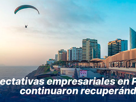 Expectativas empresariales en Perú continuaron recuperándose