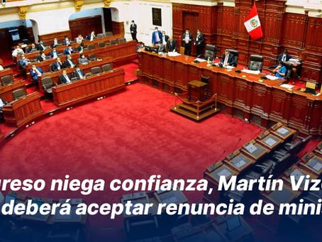 Congreso niega confianza, Martín Vizcarra deberá aceptar renuncia de ministros