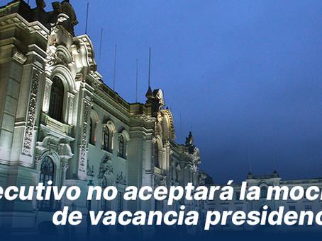 Ejecutivo no aceptará la moción de vacancia presidencial