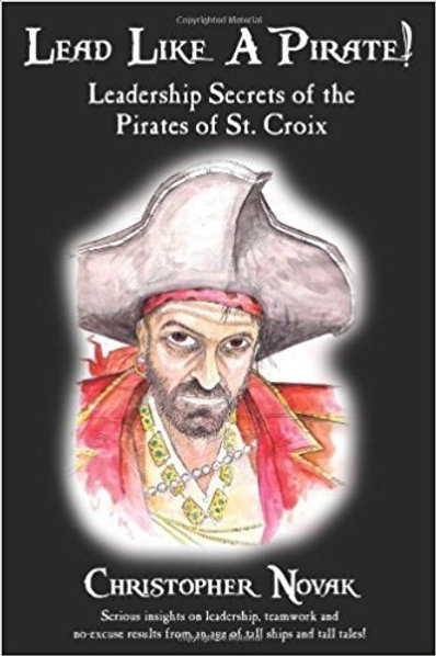 Lead Like a Pirate! Leadership Secrets of the Pirates of St. Croix