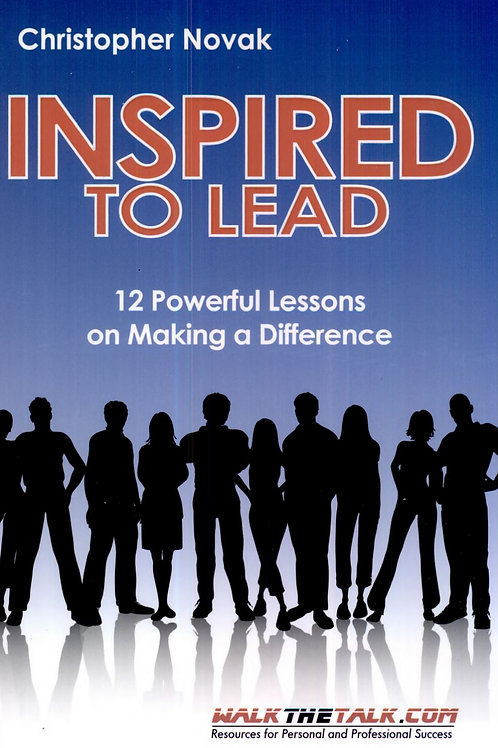 Inspired to Lead: 12 Powerful Lessons on Making a Difference