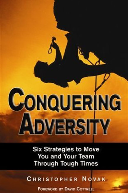 Conquering Adversity: Six Strategies to Move You & Your Team Through Tough Times