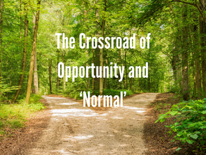 """The Crossroad of Opportunity and """"Normal"""""""