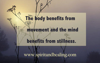 The body needs movement; the mind, stillness.