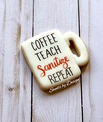 Coffee, Teach, Sanitize, Repeat