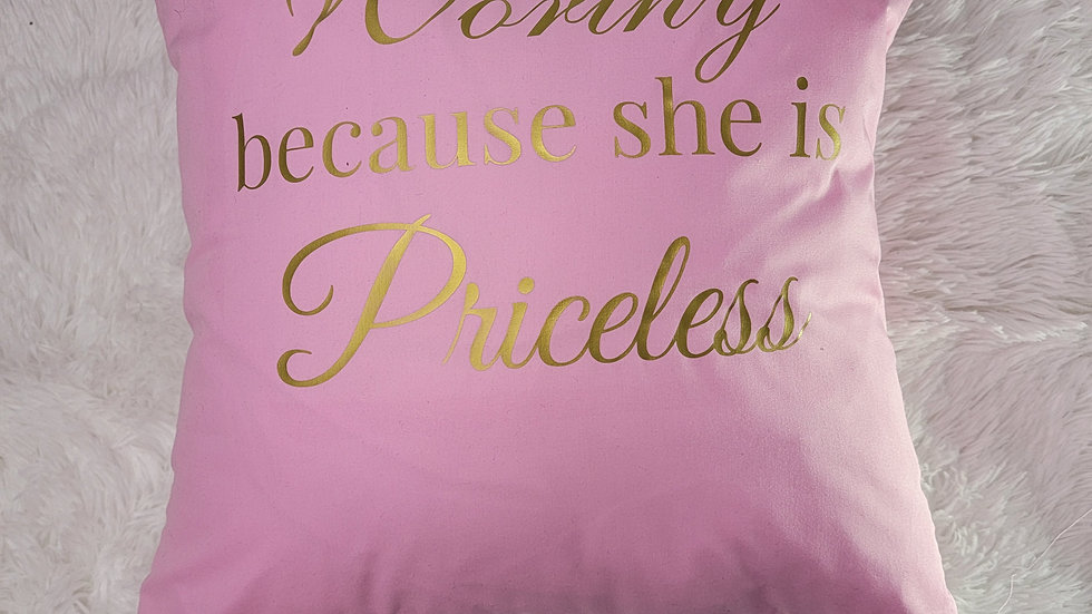 Worthy because she is priceless pillow