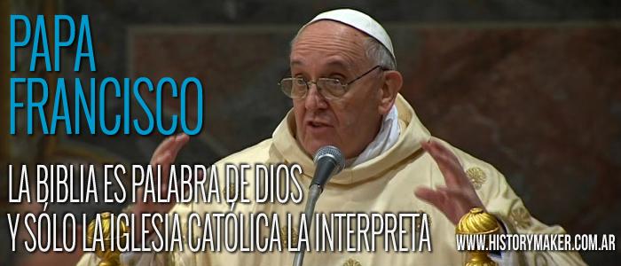 papa-francisco-La-Biblia-es-Palabra-de-Dios-y-sólo-la-Iglesia-católica-la-interp