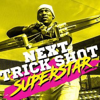 NEXT TRICK SHOT SUPERSTAR