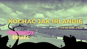 Kochać jak Irlandię (Arklow 2013)