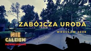 Chcesz być piękna - zgiń (Wrocław 2008)