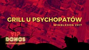 Grill u psychopatów (Wimbledon 2017)